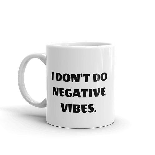 """I DON'T DO NEGATIVE VIBES MUG"""