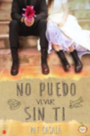 No puedo vivir sin ti - Novela New Adult - #SerieSinTi3
