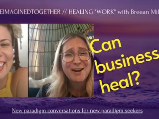 "Can business heal? Healing ""work"" with Breean Miller #ReimaginedTogether"