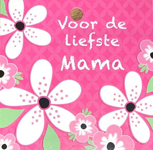 Voor de liefste mama!