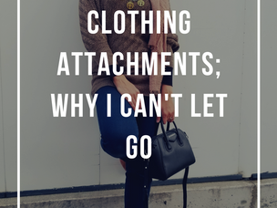 Clothing Attachments; Why I Can't Let Go