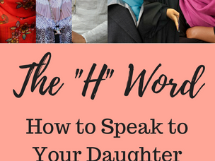 "The ""H"" Word; How to Speak to Your Daughter About Hijab"