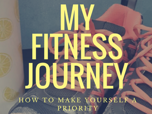 My Fitness Journey and How to Make Yourself a Priority