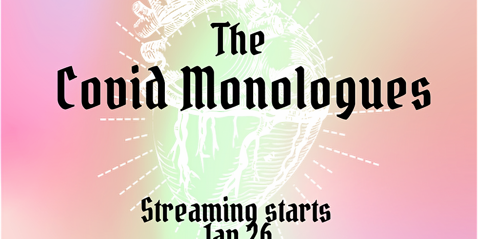 The COVID Monologues STREAMING Jan 26!