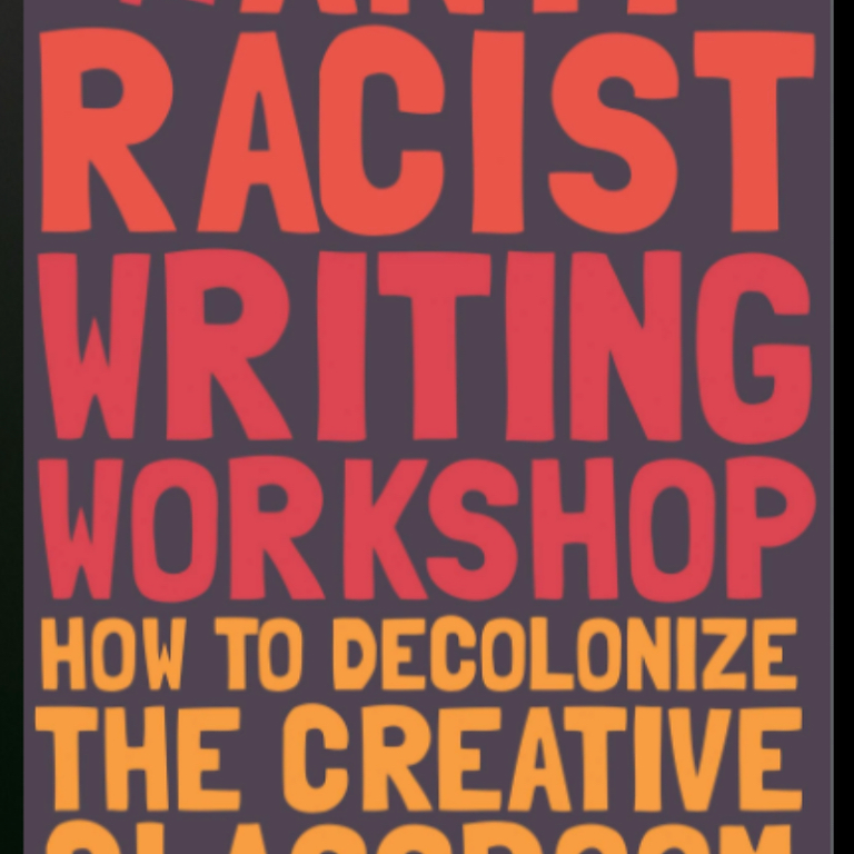 The Anti-Racist Writing Workshop: Adapting Our Teaching Habits with Felicia Rose Chavez