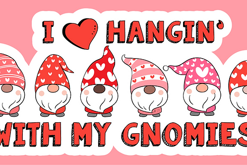 I love Hangin' with my Gnomies! Sticker