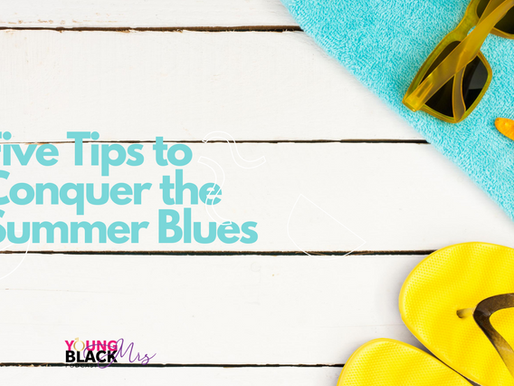 Five Tips to Conquer the Summer Blues