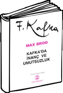 Max Brod: Kafka'da İnanç ve Umutsuzluk