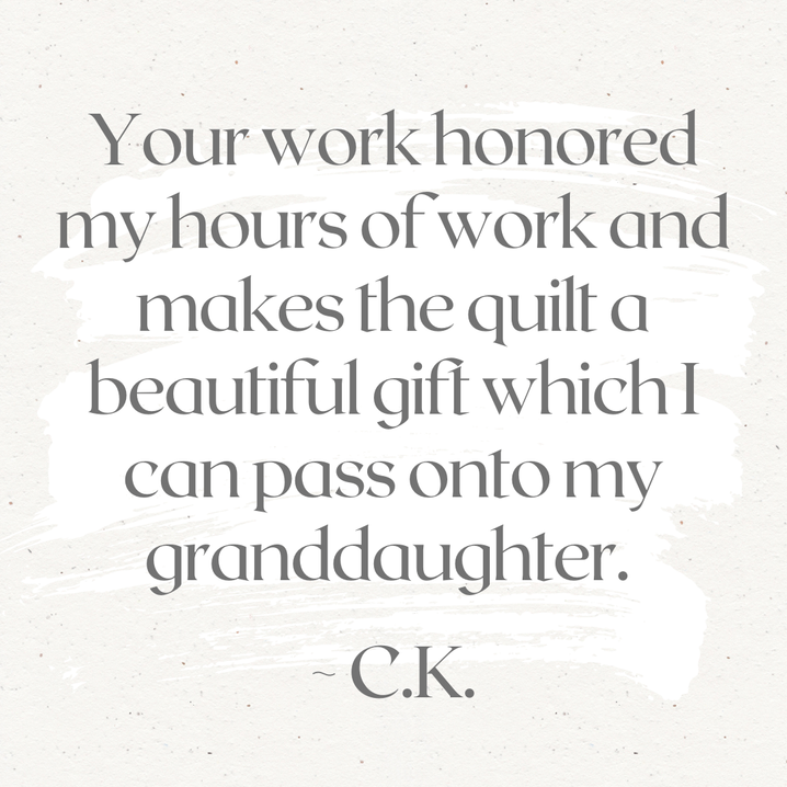Your work honored my hours of work and makes the quilt a beautiful gift which I can pass onto my granddaughter.