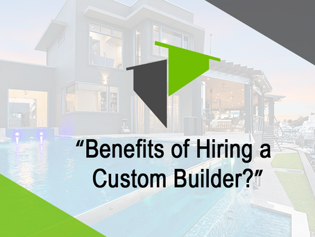 The Benefits of Hiring a Custom Builder