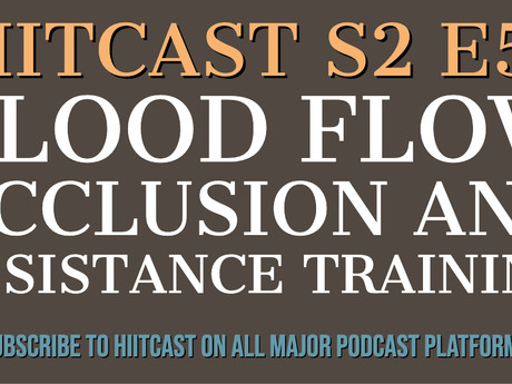 HIITCAST S2 E58: Blood Flow Occlusion and Resistance Training