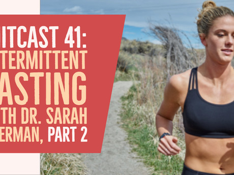 HIITCAST 41 - Intermittent fasting with Dr. Sarah Everman, Part 2