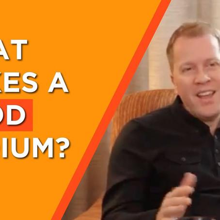 What Makes A Good Medium ?
