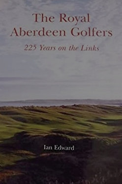The Royal Aberdeen Golfers: 225 Years on the Links