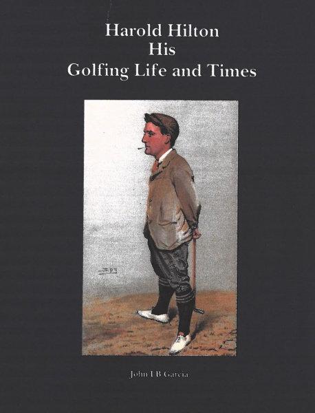 Harold Hilton: His Golfing Life and Times