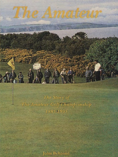 The Amateur: The Story of The Amateur Golf Championship, 1885-1995