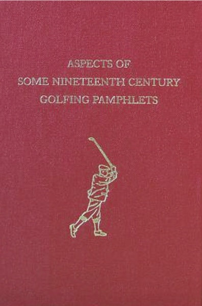 Aspects of Some Nineteenth Century Golfing Pamphlets