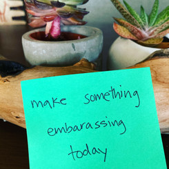 Make something embarassing today