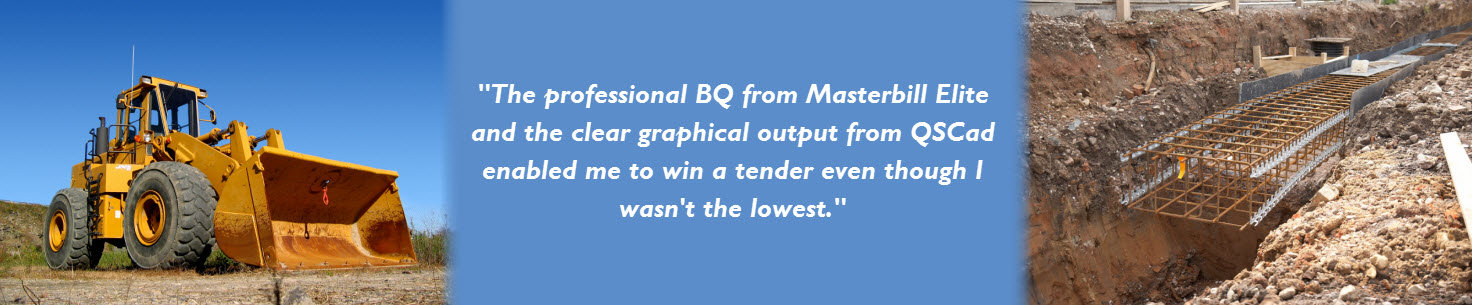 The professional BQ from Masterbill Elite and the clear graphical output from QSCad enabled me to win a tender even though I wasn't the lowest