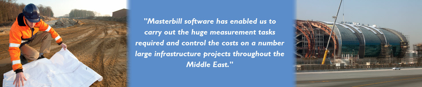 Masterbill software has enabled us to carry out the huge measurement tasks required and control the costs on a number of large infrastructure projects throughout the Middle East