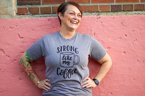 """""""Strong Like My Coffee"""" Tee"""