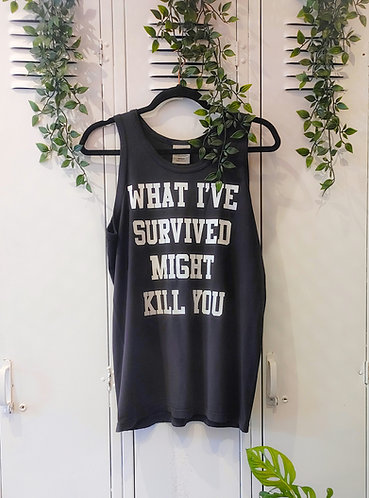 """""""What I've Survived Might Kill You"""" Tank"""