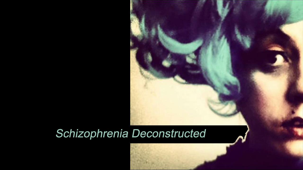 Schizophrenia Deconstructed