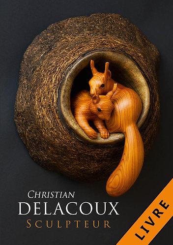 Couverture livre Christian Delacoux sculpteur, 96 pages. Le livre a été réalisé par Martin Delacoux, son fils, journaliste.