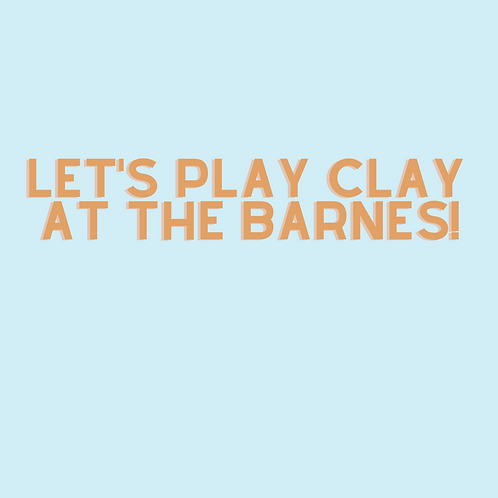 Let's Play Clay at the Barnes!