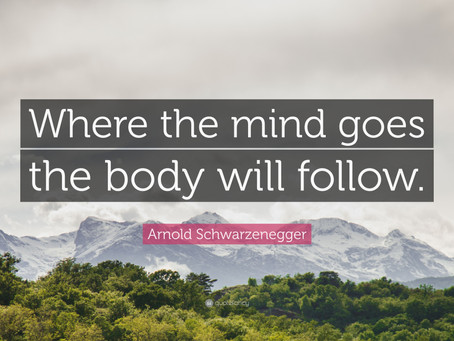 Where the mind goes the body shall follow