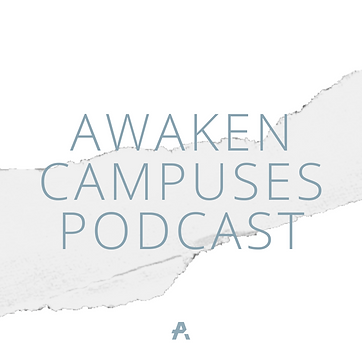 Awaken Campuses Podcast.PNG