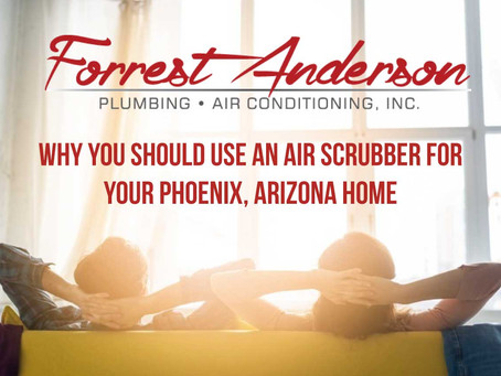 Why You Should Use An Air Scrubber for Your Phoenix, Arizona Home