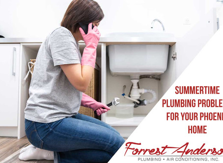 Summertime Plumbing Problems in Phoenix, Arizona - Call Forrest Anderson!