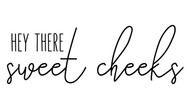Hey there sweet cheeks.jpg