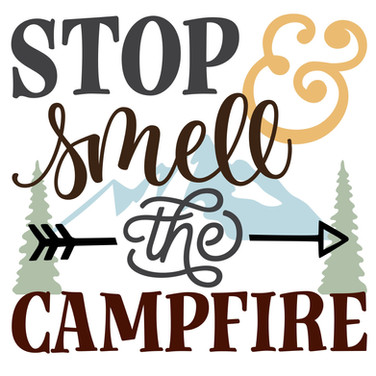 stop and smell the campfire.jpg