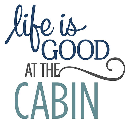 Life is Good Cabin