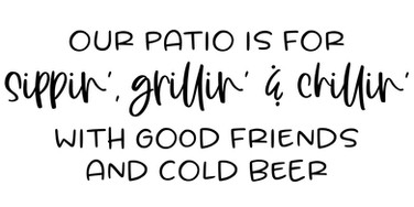Our Patio is for Sippin.jpg