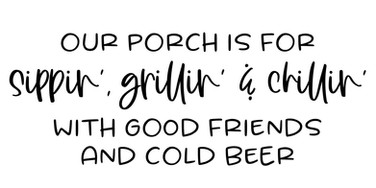 Our porch is for Sippin.jpg