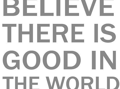 Believe There is Good