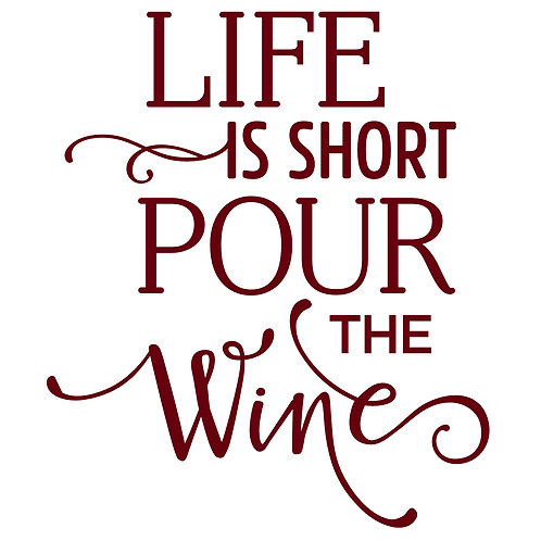 Life is Short, Pour the Wine