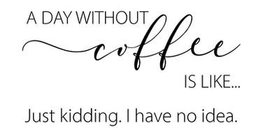 a day without coffee is like 9x18.jpg