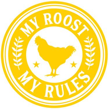 my roost my rules.jpg
