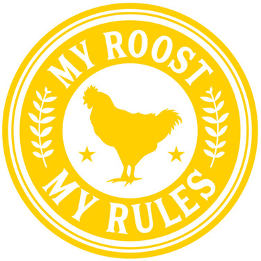 my roost my rules.jpg