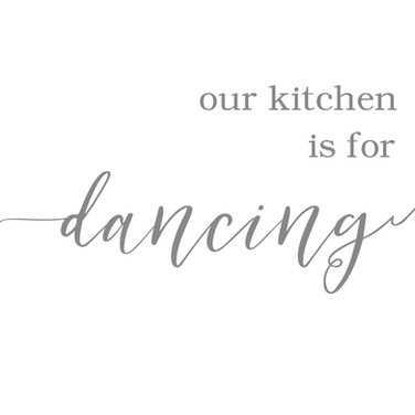 our kitchen is for dancing.jpg