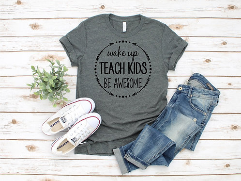 Wake Up Teach Kids Be Awesome Crew Tee