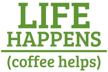 life happens coffee helps.jpg