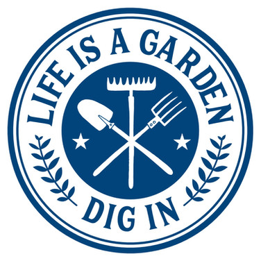 life is a garden dig in.jpg