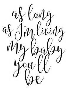 as long as I'm living my baby you'll be.jpg