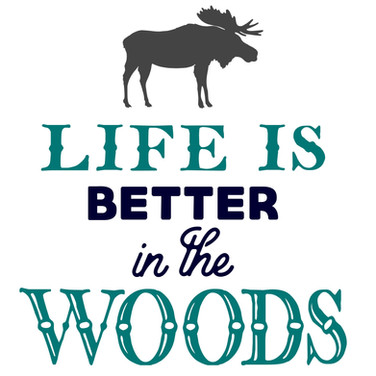 Life Is Better in the Woods - Copy.jpg