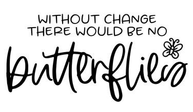 WithoutChangeThereWouldBeNoButterflies.j